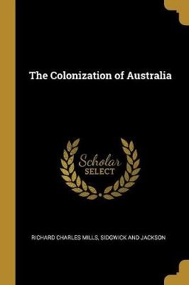 The Colonization of Australia (Paperback): Richard Charles Mills