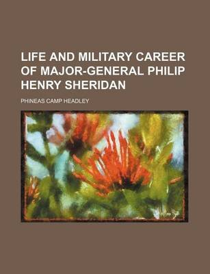 Life and Military Career of Major-General Philip Henry Sheridan (Paperback): Phineas Camp Headley