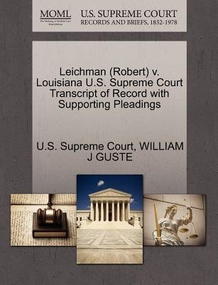 Leichman (Robert) V. Louisiana U.S. Supreme Court Transcript of Record with Supporting Pleadings (Paperback): William J Guste