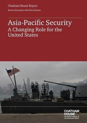 Asian-Pacific Regional Security and the US - A Changing Role for the United States (Paperback): Xenia Dormandy, Rory Kinane