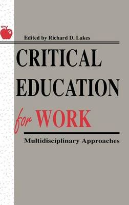 Critical Education for Work - Multidisciplinary Approaches (Hardcover): Richard D. Lakes