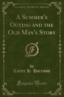 A Summer's Outing and the Old Man's Story (Classic Reprint) (Paperback): Carter H. Harrison