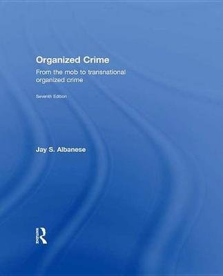 Organized Crime - From the Mob to Transnational Organized Crime (Electronic book text, 7th New edition): Jay S Albanese