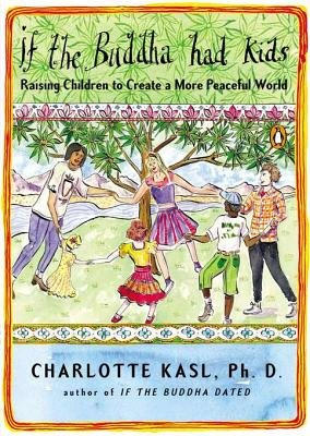 If the Buddha Had Kids - Raising Children to Create a More Peaceful World (Electronic book text): Charlotte Kasl