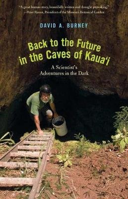 Back to the Future in the Caves of Kaua'i - A Scientist's Adventures in the Dark (Paperback): David A. Burney