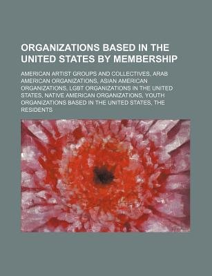 Organizations Based in the United States by Membership - American Artist Groups and Collectives, Arab American Organizations...