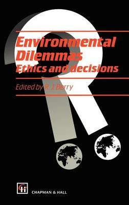 Environmental Dilemmas: Ethics and Decisions (Electronic book text): R. J Berry