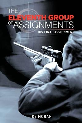 The Eleventh Group of Assignments - His Final Assignment (Paperback): Ike Morah