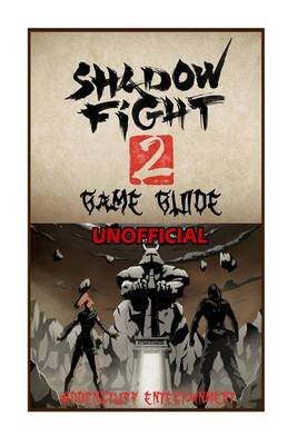 Shadow Fight 2 Game Guide Unofficial (Paperback): Hiddenstuff Entertainment