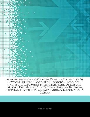 Articles on Mysore, Including - Wodeyar Dynasty, University of Mysore, Central Food Technological Research Institute, Chamundi...