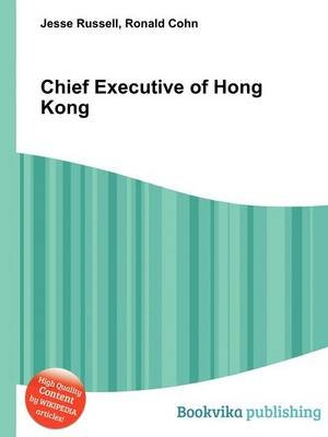 Chief Executive of Hong Kong (Paperback): Jesse Russell, Ronald Cohn