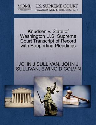 Knudsen V. State of Washington U.S. Supreme Court Transcript of Record with Supporting Pleadings (Paperback): John J. Sullivan,...