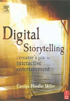Digital Storytelling - A Creator's Guide to Interactive Entertainment (Electronic book text): Carolyn Handler Miller