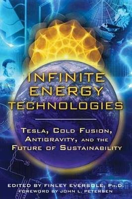 Infinite Energy Technologies - Tesla, Cold Fusion, Antigravity, and the Future of Sustainability (Electronic book text): Finley...