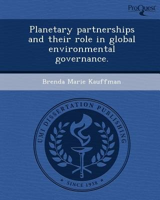 Planetary Partnerships and Their Role in Global Environmental Governance (Paperback): Brenda Marie Kauffman