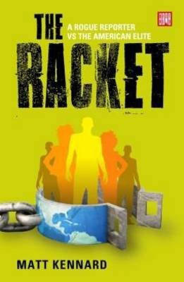 The racket - A rogue reporter vs the American elite (Paperback): Matt Kennard
