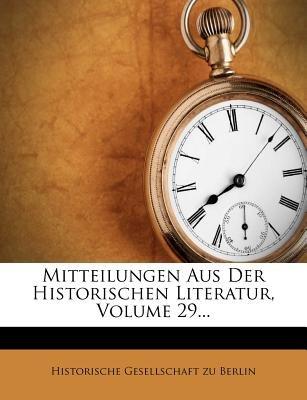Mitteilungen Aus Der Historischen Literatur, Volume 29... (German, Paperback): Historische Gesellschaft zu Berlin
