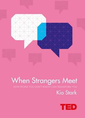 When Strangers Meet - How People You Don't Know Can Transform You (Hardcover): Kio Stark