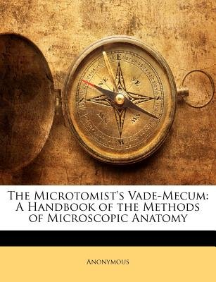 The Microtomist's Vade-Mecum - A Handbook of the Methods of Microscopic Anatomy (Paperback): Anonymous