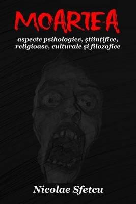 Moartea - Aspecte Psihologice, Stiintifice, Religioase, Culturale Si Filozofice (Cu Ilustratii) (Romanian, Paperback): Nicolae...