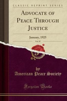 Advocate of Peace Through Justice, Vol. 87 - January, 1925 (Classic Reprint) (Paperback): American Peace Society