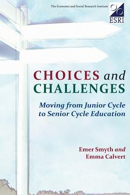 Choices and Challenges - Moving from Junior Cycle to Senior Cycle Education (Paperback, New): Emer Smyth, Emma Calvert