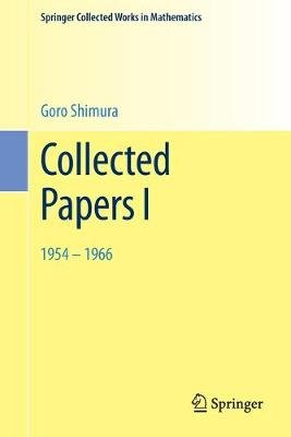 Collected Papers I - 1954 - 1966 (Paperback, 2002. Reprint 2014 of the 2002 edition): Goro Shimura