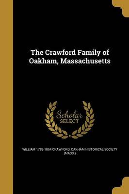The Crawford Family of Oakham, Massachusetts (Paperback): William 1783-1864 Crawford