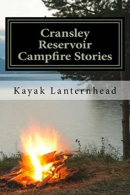 Cransley Reservoir Campfire Stories - Horrifying Fables for Your Next Camping Trip (Paperback): Kayak Lanternhead