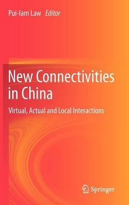 New Connectivities in China - Virtual, Actual and Local Interactions (Hardcover, 2012): Pui-Lam Law