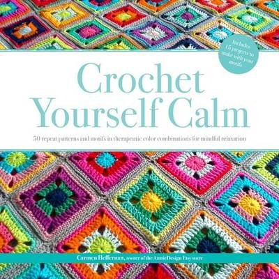 Crochet yourself calm 50 motifs 15 projects for mindful crochet yourself calm 50 motifs 15 projects for mindful relaxation paperback solutioingenieria Images