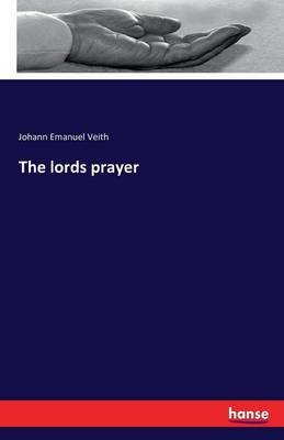 The Lords Prayer (Paperback): Johann Emanuel Veith
