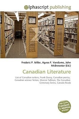 Canadian Literature (Paperback): Frederic P. Miller, Agnes F. Vandome, John McBrewster