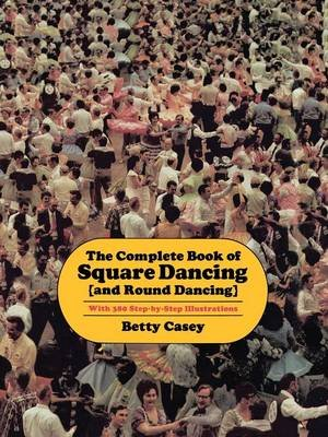 The Complete Book of Square Dancing - And Round Dancing (Paperback): Betty Casey