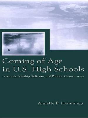 Coming of Age in U.S. High Schools - Economic, Kinship, Religious, and Political Crosscurrents (Electronic book text): Annette...