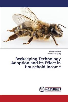 Beekeeping Technology Adoption and Its Effect in Household Income (Paperback): Abera Admasu