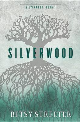 Silverwood (Paperback): Betsy Streeter