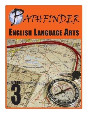 Pathfinder English Language Arts Grade 3 (Paperback): Dr James E. Swalm, Dr June I. Coultas