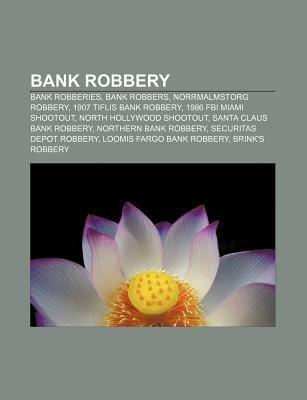 Bank Robbery - Bank Robberies, Bank Robbers, Norrmalmstorg Robbery, 1907 Tiflis Bank Robbery, 1986 FBI Miami Shootout, North...