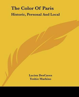 The Color of Paris - Historic, Personal and Local (Paperback): Lucien Descaves