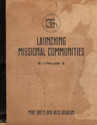 Launching Missional Communities (Paperback): Mike Breen, Alex Absalom
