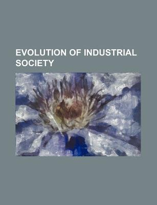 Evolution of Industrial Society (Paperback): unknownauthor, Books Group