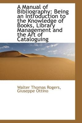 A Manual of Bibliography - Being an Introduction to the Knowledge of Books, Library Management and Th (Hardcover): Walter...