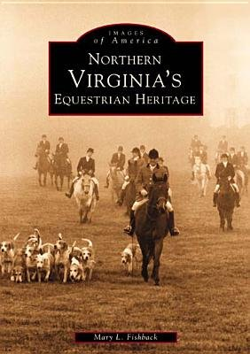 Northern Virginia's Equestrian Heritage (Paperback, 1st ed): Mary Fishback