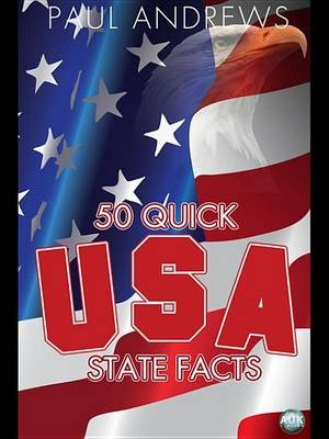 50 Quick USA State Facts - 300 Facts about USA States (Electronic book text): Paul Andrews