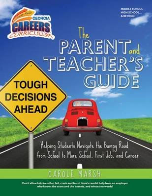 The Parent and Teacher's Guide to Helping Students Navigate the Bumpy Road from School to More School, First Job, and...