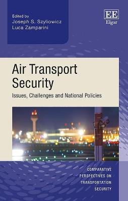 Air Transport Security - Issues, Challenges and National Policies (Hardcover): Joseph S. Szyliowicz, Luca Zamparini