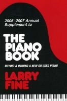 Annual Supplement to the Piano Book 2006-2007 - Buying and Owning a New or Used Piano (Paperback): Larry Fine