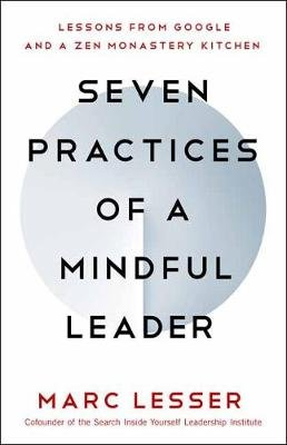 Seven Practices of a Mindful Leader - Lessons from Google and a Zen Monastery Kitchen (Paperback): Marc Lesser