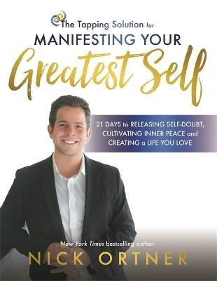 The Tapping Solution for Manifesting Your Greatest Self - 21 Days to Releasing Self-Doubt, Cultivating Inner Peace, and...